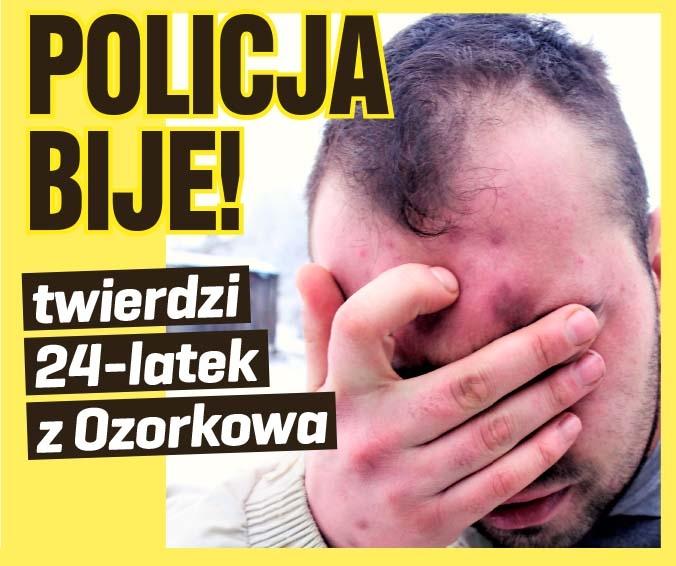 POLICJA BIJE! - twierdzi 24-latek  z Ozorkowa