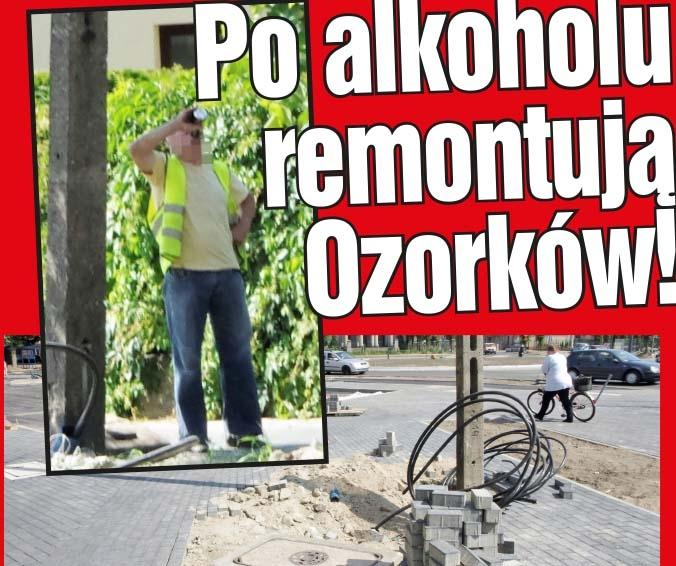 Po alkoholu remontują Ozorków!